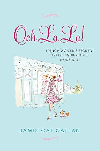 (Ooh La La!:: French Women's Secrets to Feeling Beautiful Every Day)