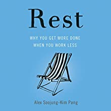 Rest: Why You Get More Done When You Work Less Audiobook by Alex Soojung-Kim Pang Narrated by Adam Sims