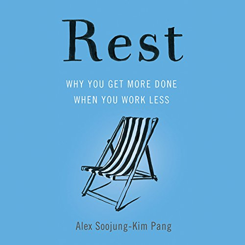 Rest: Why You Get More Done When You Work Less