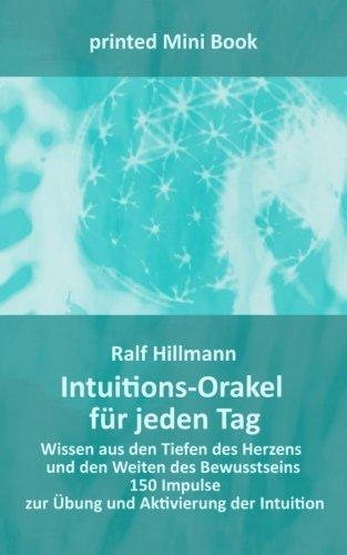 Intuitions-Orakel für jeden Tag - Wissen aus den Tiefen des Herzens und den Weiten des Bewusstseins: 150 Impulse zur Übung und Aktivierung der Intuition