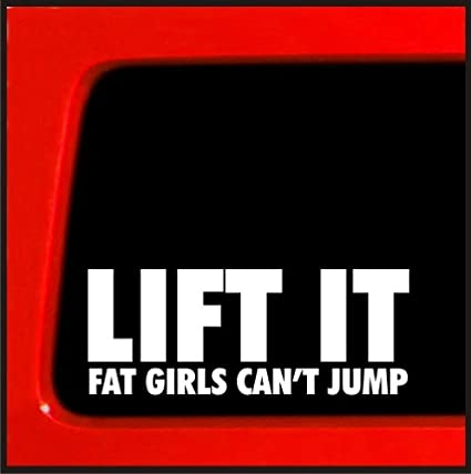 611e7d12 Amazon.com: Lift It Fat Girls Can't Jump Vinyl Decal diesel sticker for Jeep  4x4 Yota sas bobbed 22 4wd lifted funny sticker 20: Automotive