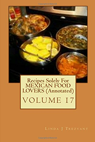 Recipes Solely For MEXICAN FOOD LOVERS (Annotated) (EAT While SHREDDING Tummy FAT With These 30 EASY Affordable Recipes (Annotated)) (Volume 17) PDF