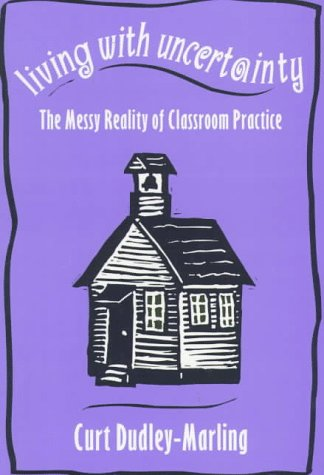 Living with Uncertainty: The Messy Reality of Classroom Practice