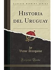 Historia del Uruguay (Classic Reprint)