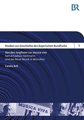 Von den «Juryfreien» zur «musica viva»: Karl Amadeus Hartmann und die Neue Musik in München (Studien zur Geschichte des Bayerischen Rundfunks) (German Edition)