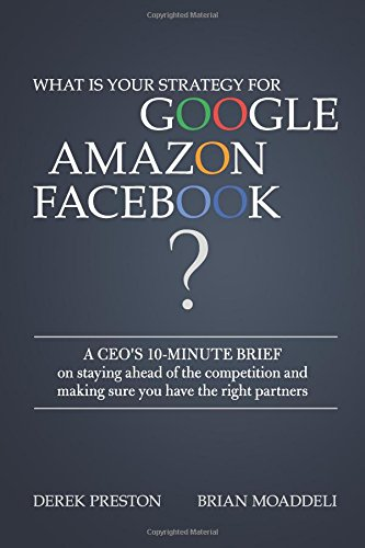 What is your strategy for Google, Amazon, Facebook?: A CEO's 10-Minute Brief on staying ahead of the competition and making sure you have the right partners