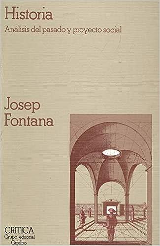 Historia. analisis del pasado y proyecto social: Amazon.es: Fontana, Josep: Libros