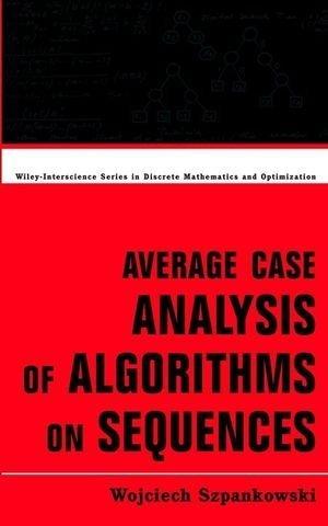 (Average Case Analysis of Algorithms on Sequences (Wiley Series in Discrete Mathematics and Optimization) by Wojciech Szpankowski (2001-04-16))