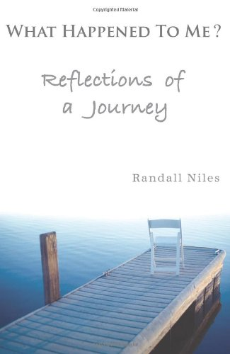 What Happened To Me?: Reflections of a Journey, by Randall Niles