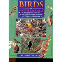 Birds of South-East Asia: A Photographic Guide to the Birds of Thailand, Malaysia, Singapore, the Philippines and Indonesia (A Guide To The Birds Of The Philippines)