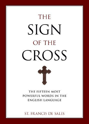 The Sign of the Cross: The Fifteen Most Powerful Words in the English Language by De Sales, Francisco