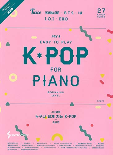 Joy's Easy to Play K-POP for Piano Beginning Level: Twice, Wanna-One, BTS, IU, IOI, EXO and More (27 Songs)