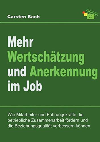 Mehr Wertschätzung und Anerkennung im Job: Wie Mitarbeiter und Führungskräfte die betriebliche Zusammenarbeit fördern und die Beziehungsqualität verbessern können