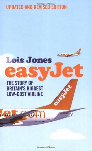 easyjet-the-story-of-britains-biggest-low-cost-airline-by-lois-jones-2007-04-01