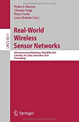 Real-World Wireless Sensor Networks: 4th International Workshop, REALWSN 2010, Colombo, Sri Lanka, December 16-17, 2010, Proceedings (Lecture Notes in ... Networks and Telecommunications)