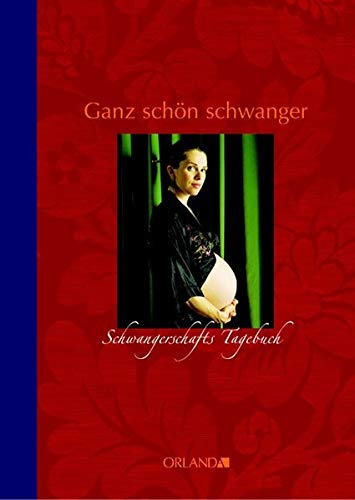 Ganz schön schwanger: Schwangerschafts-Tagebuch