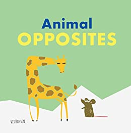 Animal Opposites: Fun with Opposite Words for Children Ages 2-4 (Books for  Curious Kids Book 2)