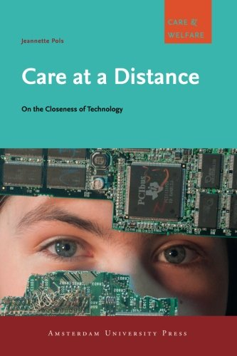 Care at a Distance: On the Closeness of Technology (Care and Welfare Series)