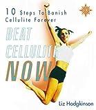 Beat Cellulite Now!, Liz Hodgkinson, 0722539789