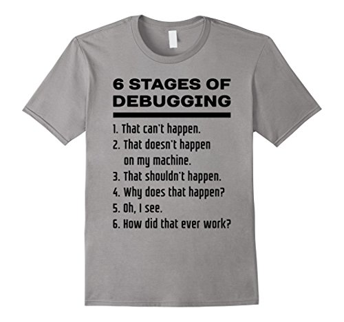 Men's 6 Stages of Debugging Funny Computer Programmer T-Shirt BLK XL Slate