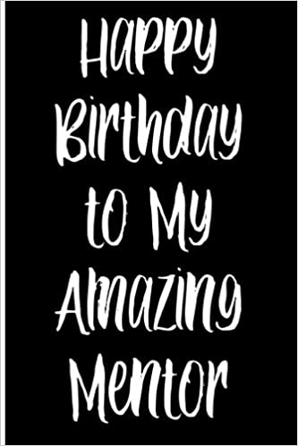 Happy Birthday To My Amazing Mentor Blank Lined Journal Journals Passion Imagination 9781983571459 Amazon Com Books