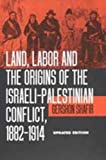 Land, Labor and the Origins of the Israeli-Palestinian Conflict, 1882-1914, Updated Edition