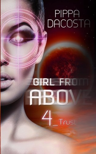 Girl From Above 4: Trust (The 1000 Revolution) (Volume 4) by Pippa DaCosta (2016-03-01)