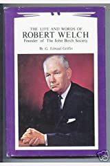 Life and Words of Robert Welch: Founder of The John Birch Society Hardcover