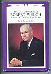 Life and Words of Robert Welch: Founder of The John Birch Society