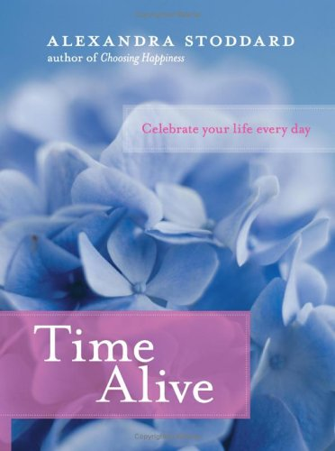 Read Online Time Alive: Celebrate Your Life Every Day pdf epub