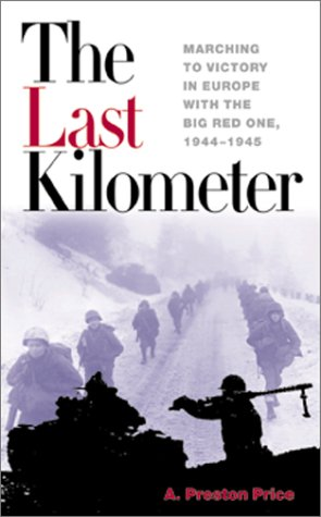 The Last Kilometer: Marching to Victory in Europe with the Big Red One, 1944-1945 (Association of the U.S. Army) pdf epub