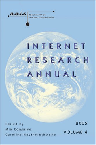 Read Online Internet Research Annual: Selected Papers from the Association of Internet Researchers Conference 2005, Volume 4 (Digital Formations) pdf
