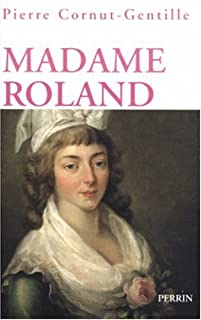 Madame Roland, 1754-1793 : une femme en politique sous la Révolution