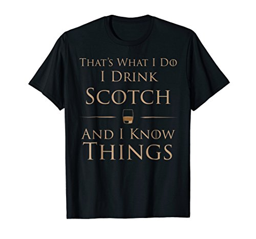 That's What I Do I Drink Scotch And I Know Things T-Shirt ()