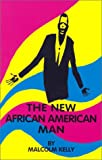 The New African American Man, Malcolm Kelly, 0965673901