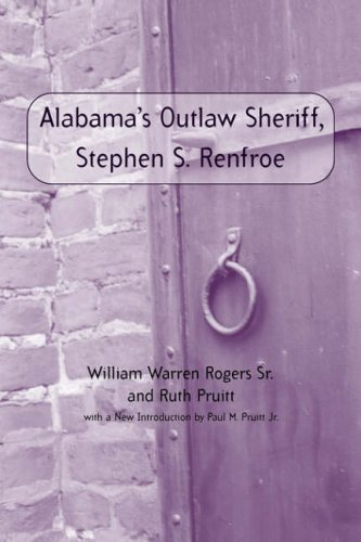 Alabama's Outlaw Sheriff, Stephen S. Renfroe (Library Alabama - In Ar Rogers Stores