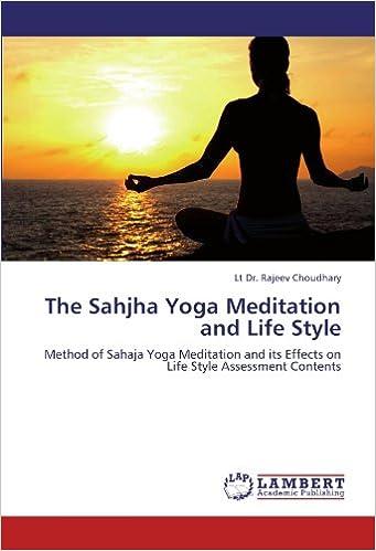 The Sahjha Yoga Meditation And Life Style Method Of Sahaja Yoga Meditation And Its Effects On Life Style Assessment Contents Choudhary Lt Dr Rajeev 9783845404301 Amazon Com Books