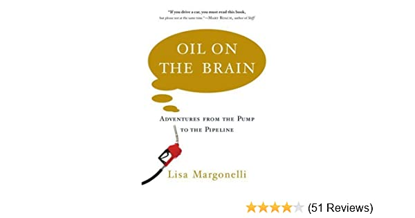 Oil on the brain adventures from the pump to the pipeline lisa oil on the brain adventures from the pump to the pipeline lisa margonelli ebook amazon fandeluxe Choice Image