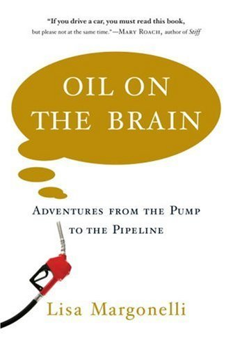 Oil on the brain adventures from the pump to the pipeline lisa oil on the brain adventures from the pump to the pipeline by margonelli fandeluxe Choice Image
