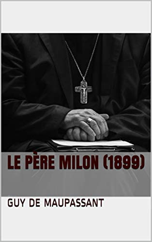 Amazoncom Le Père Milon 1899 French Edition Ebook Guy