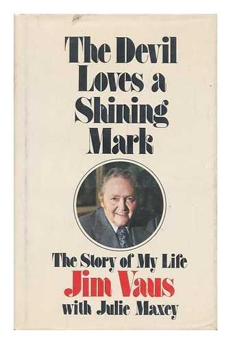 The devil loves a shining mark;: The story of my life