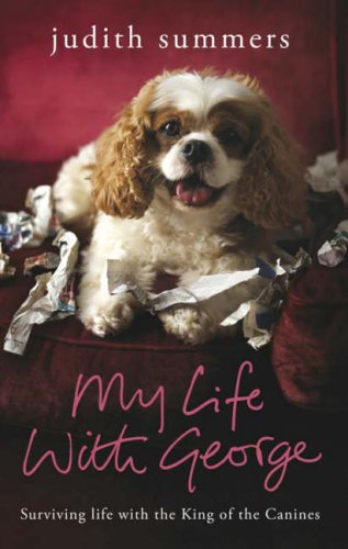My Life with George: Surviving Life with the King of the Canines PDF