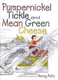 Pumpernickel Tickle & Mean Green Cheese