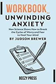Workbook for Unwinding Anxiety: New Science Shows How to Break the Cycles of Worry and Fear to Heal Your Mind