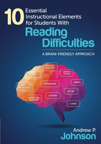 10 Essential Instructional Elements For Students With Reading Difficulties: A Brain-Friendly Approach