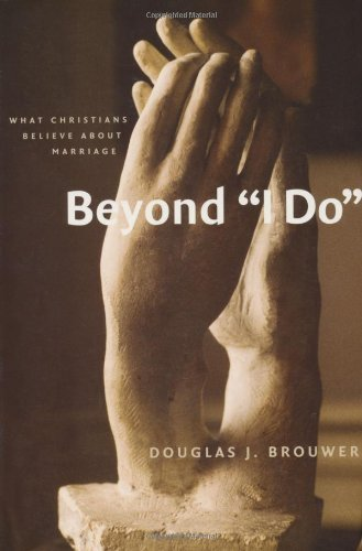 Beyond i do what christians believe about marriage kindle beyond i do what christians believe about marriage by brouwer douglas fandeluxe Gallery