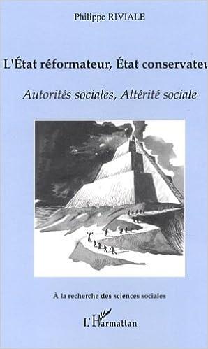 Livre gratuits L'Etat réformateur, Etat conservateur. : Autorités sociales, Altérité sociale pdf