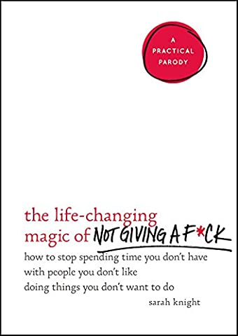 The Life-Changing Magic of Not Giving a F*ck: How to Stop Spending Time You Don't Have with People You Don't Like Doing Things You Don't Want to Do (A No F*cks Given (How Do You Get A Guy)