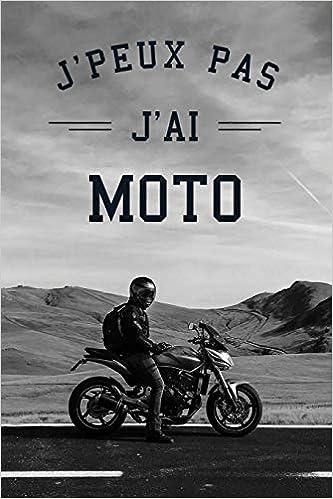Amazon Com J Peux Pas J Ai Moto Carnet De Notes Ligne Drole Pour Passionne De Moto Carnet De Journal Rigolo Pour Motard Cadeau Original Humour Pour Amoureux Pages Format 15 24x22 89cm French Edition 9781679115141