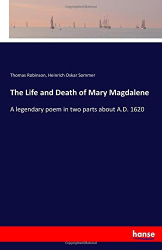 Read Online The Life and Death of Mary Magdalene: A legendary poem in two parts about A.D. 1620 pdf